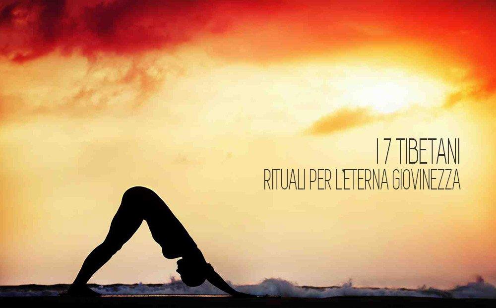 I 7 riti tibetani gli esercizi per riattivare la tua energia