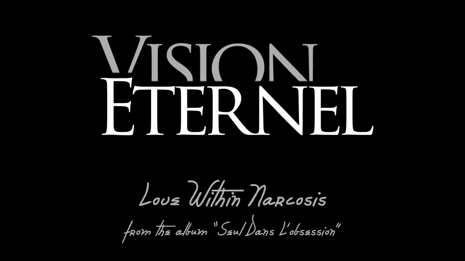 Vision Éternel Love Within Narcosis Video Is Remastered