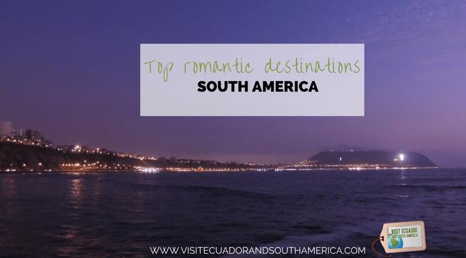 Top romantic destinations in South America