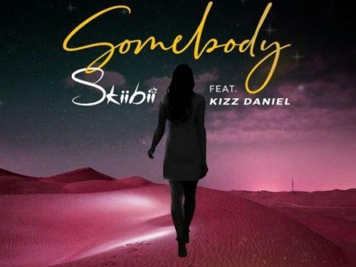 Skiibii Somebody Ft Kizz Daniel Prod By Young John