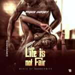 Photo of [Featured] Life Is Not Fair – Prince Hardey