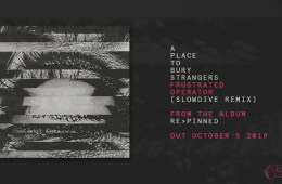 a place to bury strangers slowdive remix re-pinned remix album