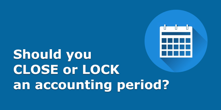 Should you CLOSE or LOCK an accounting period?