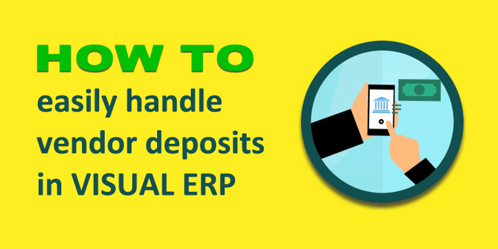 How to easily handle vendor deposits in VISUAL ERP