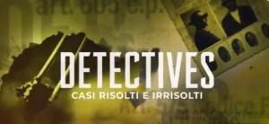 Detectives - Casi risolti e irrisolti su Rai2