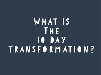 What is the 10 day transformation