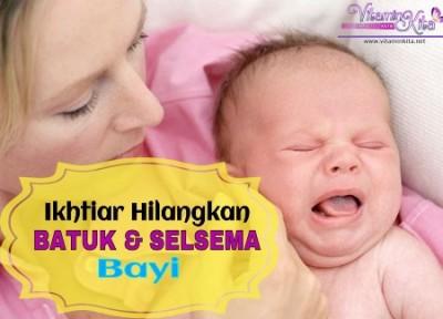 Ikhtiar Hilangkan Batuk Dan Selsema Bayi