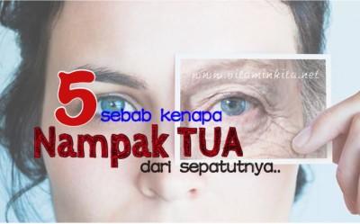5 Sebab Kenapa Nampak Tua Dari Sepatutnya
