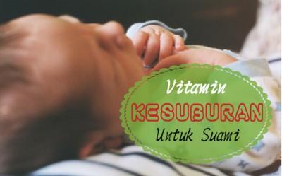 Vitamin Kesuburan Suami | Suplemen Untuk Bakal Ayah