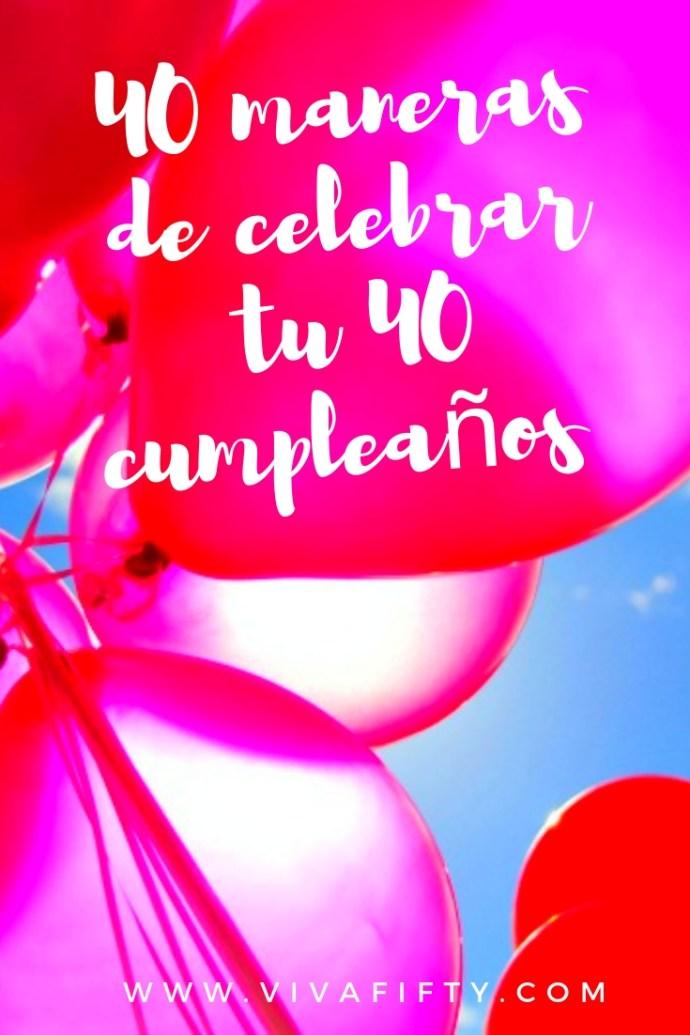 Cumplir 40 años no es cualquier cosa. Aquí compartimos contigo 40 maneras de celebrar ese día tan importante. #cumplir40 #medianaedad #cumpleaños