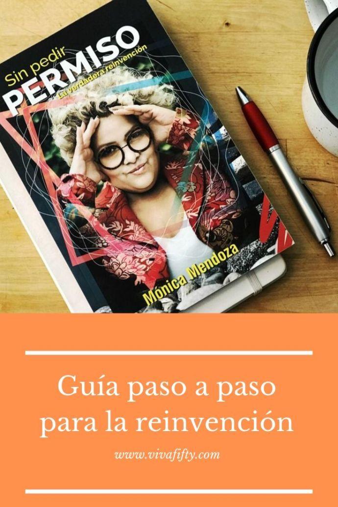 Si quieres reinventarte pero te cuesta encontrar la manera de hacerlo, el libro de Mónica Mendoza te ayudará a empezar y continuar tu nueva andadura.