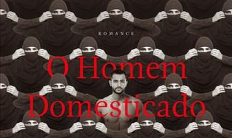 """O Homem Domesticado"", de Nuno Gomes Garcia"