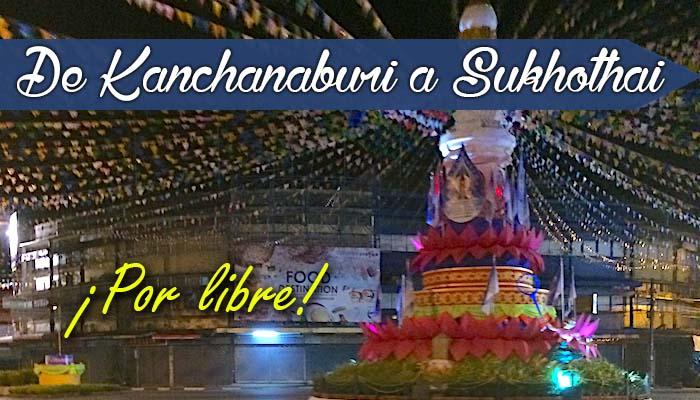 De Kanchanaburi a Sukhothai por libre