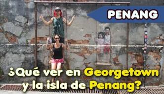 Qué ver en Georgetown y la isla de Penang en Malasia