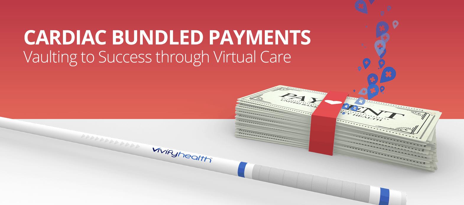 Cardiac Bundled Payments: Vaulting to Success Through Virtual Care