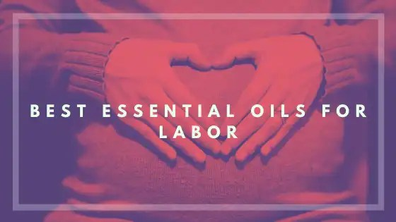Best Essential Oils for Labor- Vivorific Health