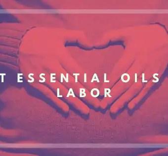 Best Essential Oils for Labor- Vivorific Health