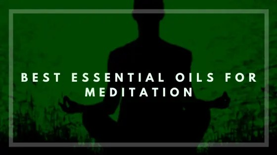 Best Essential Oils for Meditation-Vivorific Health