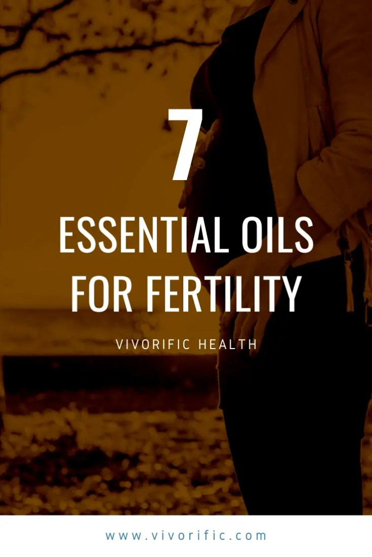 Essential Oils for Fertility - Vivorific Health