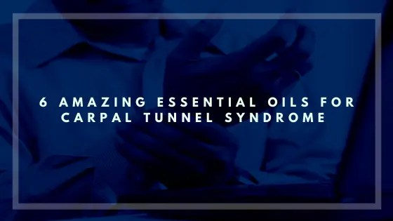 6 Amazing Essential Oils for Carpal Tunnel Syndrome to Try Right Now-Vivorific Health