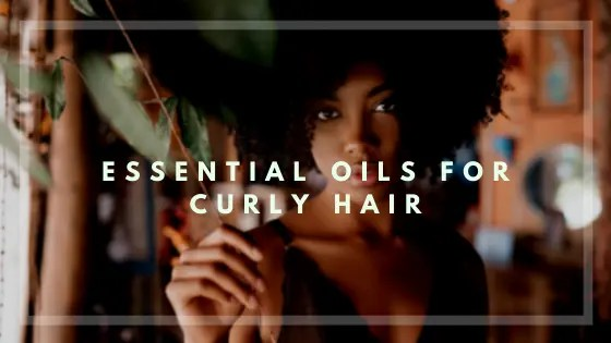 Essential Oils for Curly Hair - Vivorific Health