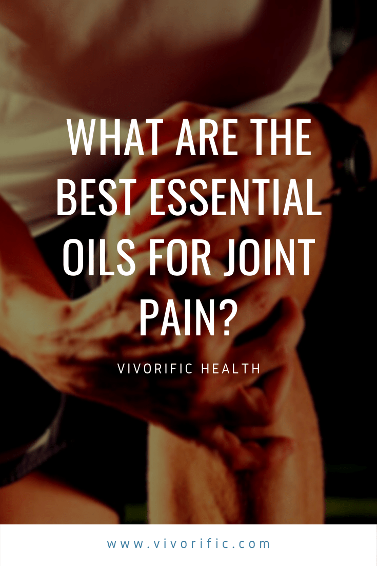 What are the best essential oils for joint pain-Vivorific Health_