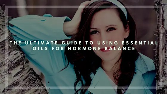 The Ultimate Guide to Using Essential Oils for Hormone Balance-Vivorific Health LLC