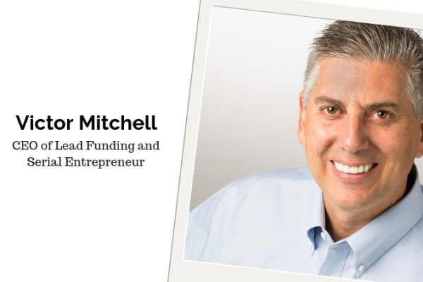 Victor Mitchell, CEO of Lead Funding and Serial Entrepreneur