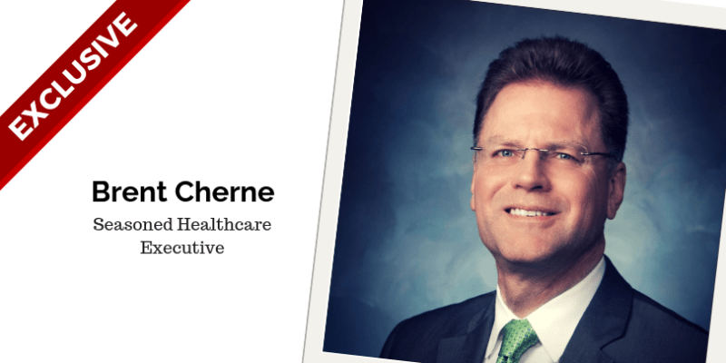 Brent Cherne - An Interview With a Seasoned Healthcare Executive