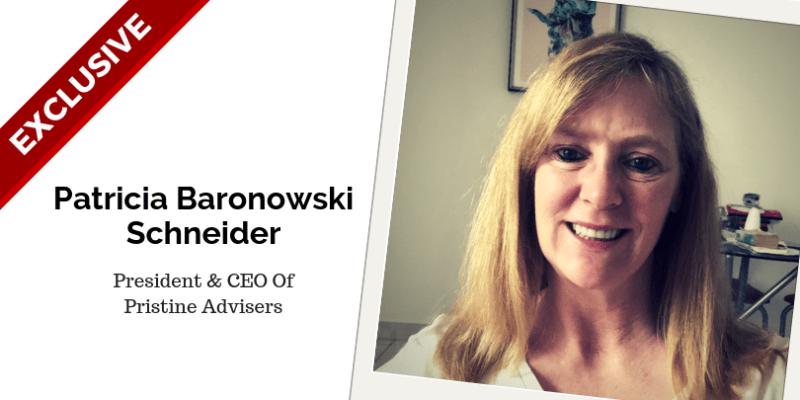 Patricia Baronowski-Schneider, President & CEO Of Pristine Advisers