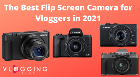 The Best Flip Screen Camera for Vloggers in 2021