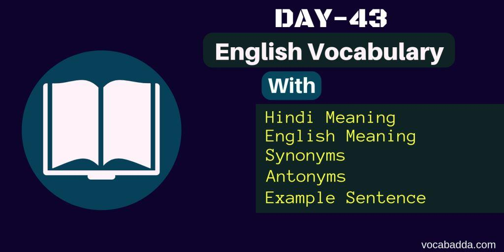 Important word list with meaning, synonyms and antonyms Day-43