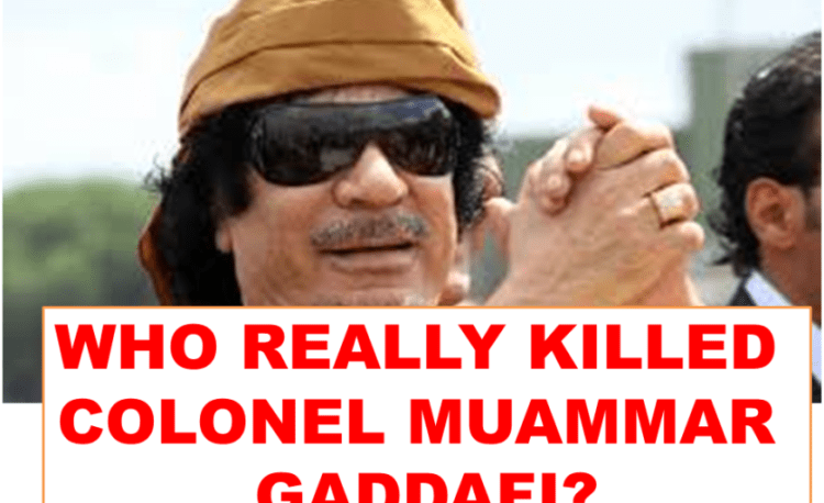 Who killed Colonel Muammar Gadaffi? The Truth About The Painful Death Of Muammar Gaddafi