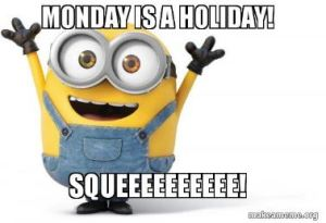Minion in a celebratory stance with the text - Monday is a holiday, squeeee!