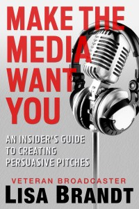 Book cover has grey background and a microphone with headphones resting on it in back and white. In red lettering: Make the Media Want You. In white, outlined in black: An Insider's Guide to Creating Persuasive Pitches by Veteran Broadcaster Lisa Brandt