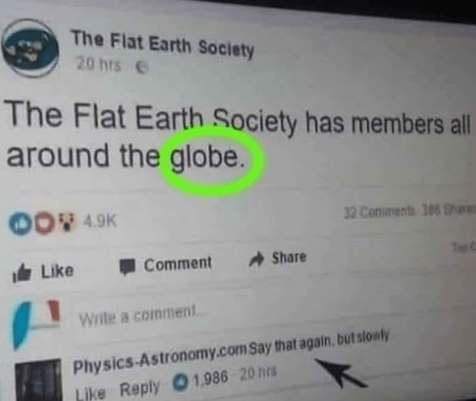 "Post from the Flat Earth Society reads: The FES has members around the globe. A response from Physics-Astronomy.com reads ""say that again, but slowly""."
