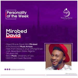 My Journey To Becoming A Music Artiste: The Life Story of Mirobed