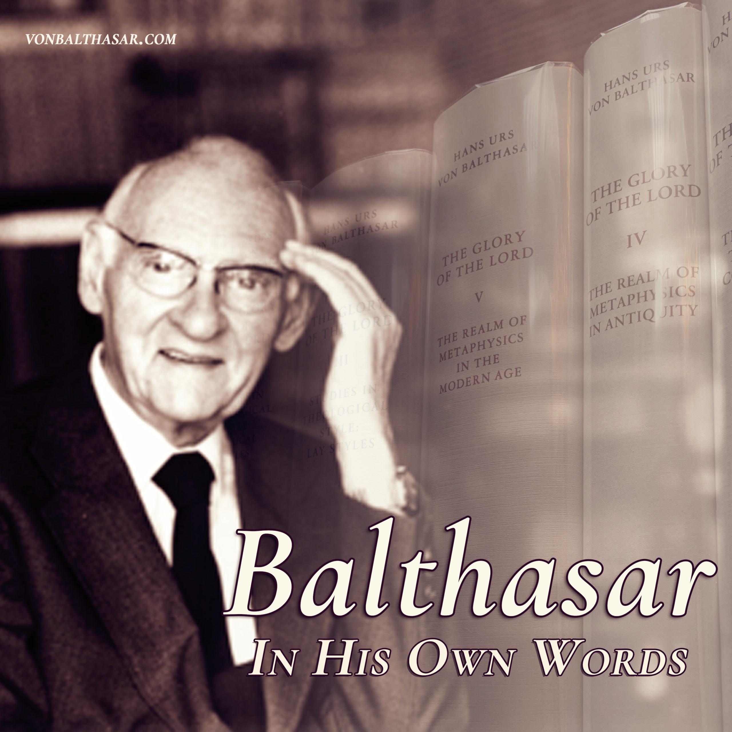 Hans Urs Von Balthasar - In his own words