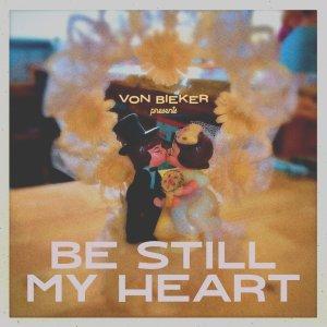 Von Bieker presents Be Still My Heart