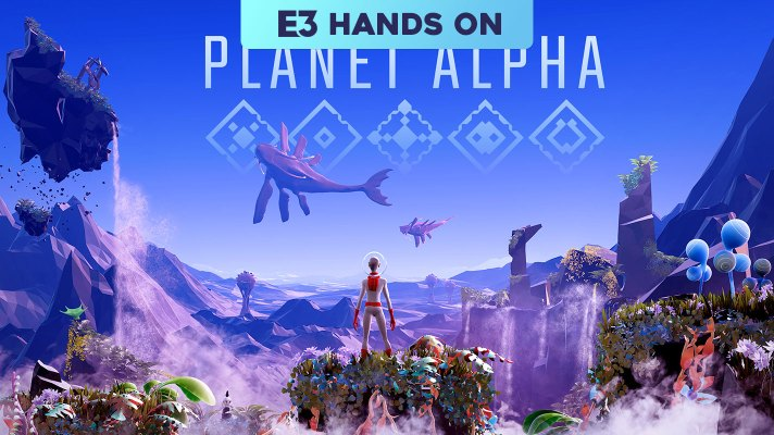 E3 2018: Hands on with Planet Alpha
