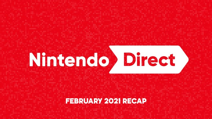 The Nintendo Direct Recap – February 2021