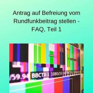 Antrag auf Befreiung vom Rundfunkbeitrag stellen - FAQ, Teil 1