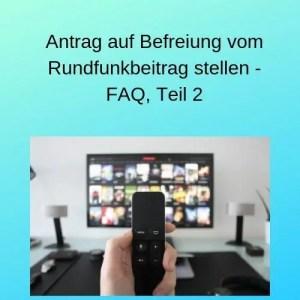 Antrag auf Befreiung vom Rundfunkbeitrag stellen - FAQ, Teil 2