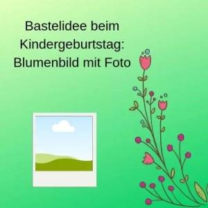 Bastelidee beim Kindergeburtstag Blumenbild mit Foto