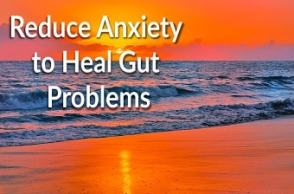 Reduce Stress to Heal Gut Problems