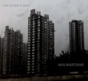 Walmartians - This Is How It Ends