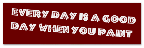 """Dark red image with text """"every day is a good day when you paint""""."""