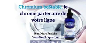 Chromium-beStable-Chrome-Mineral-essentiel-HB-Naturals-Jean-Marc-Fraiche-VousEtesUnique