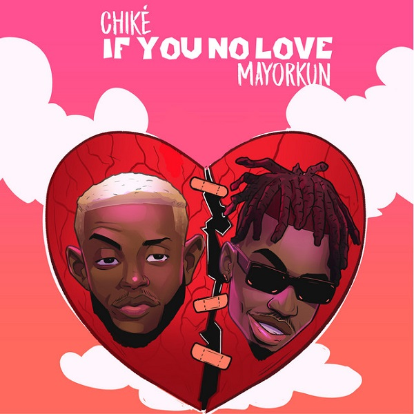 Chike If You No Love Remix ft Mayorkun