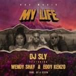 DJ Sly – My Life ft. Wendy Shay Eddy Kenzo